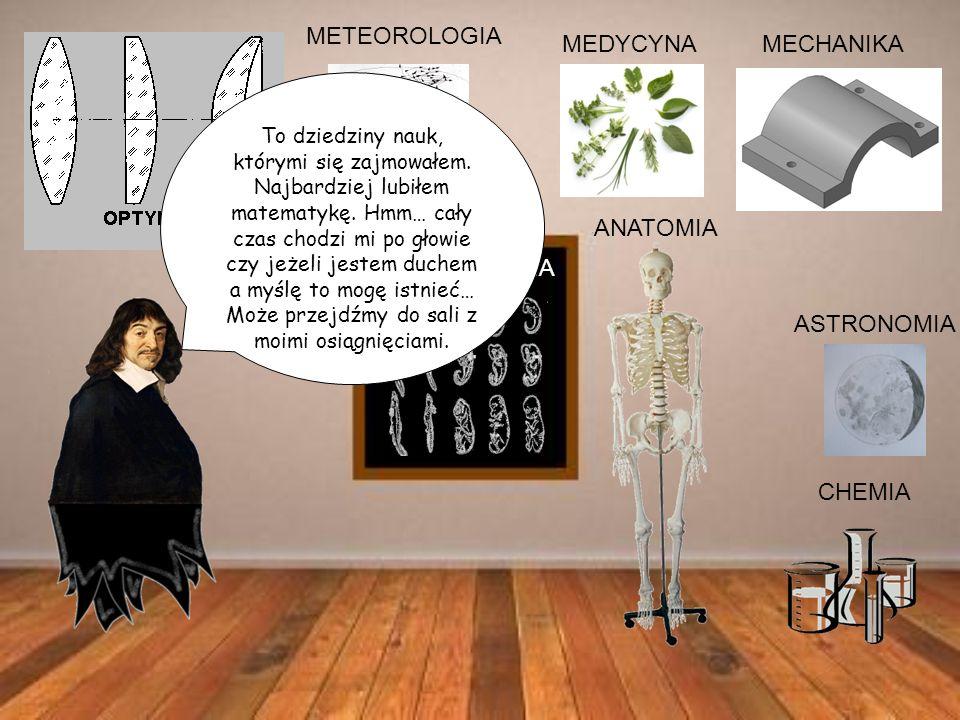 CHEMIA MECHANIKA ANATOMIA EMBRIOLOGIA MEDYCYNA ASTRONOMIA METEOROLOGIA To dziedziny nauk, którymi się zajmowałem.