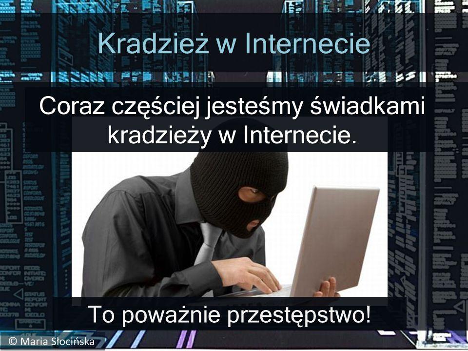 Kradzież w Internecie Coraz częściej jesteśmy świadkami kradzieży w Internecie.