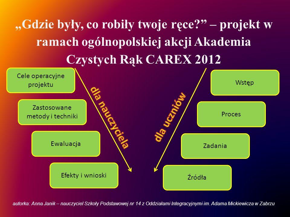 Gdzie były, co robiły twoje ręce? – projekt w ramach ogólnopolskiej akcji Akademia Czystych Rąk CAREX 2012 Cele operacyjne projektu Zastosowane metody