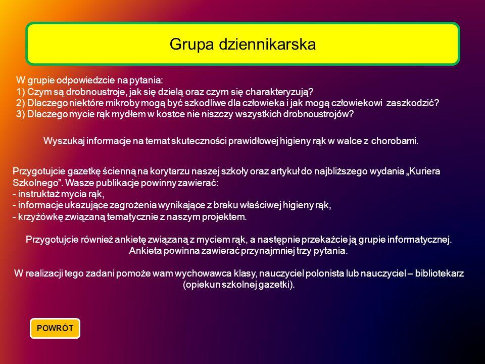 Grupa dziennikarska W grupie odpowiedzcie na pytania: 1) Czym są drobnoustroje, jak się dzielą oraz czym się charakteryzują? 2) Dlaczego niektóre mikr