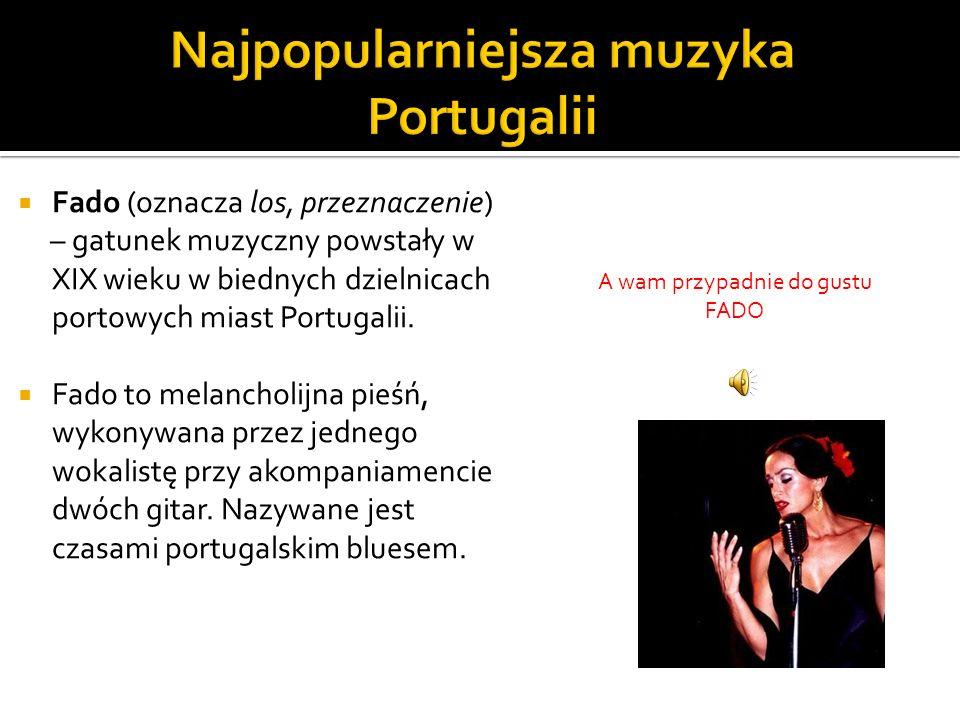 Fado (oznacza los, przeznaczenie) – gatunek muzyczny powstały w XIX wieku w biednych dzielnicach portowych miast Portugalii. Fado to melancholijna pie