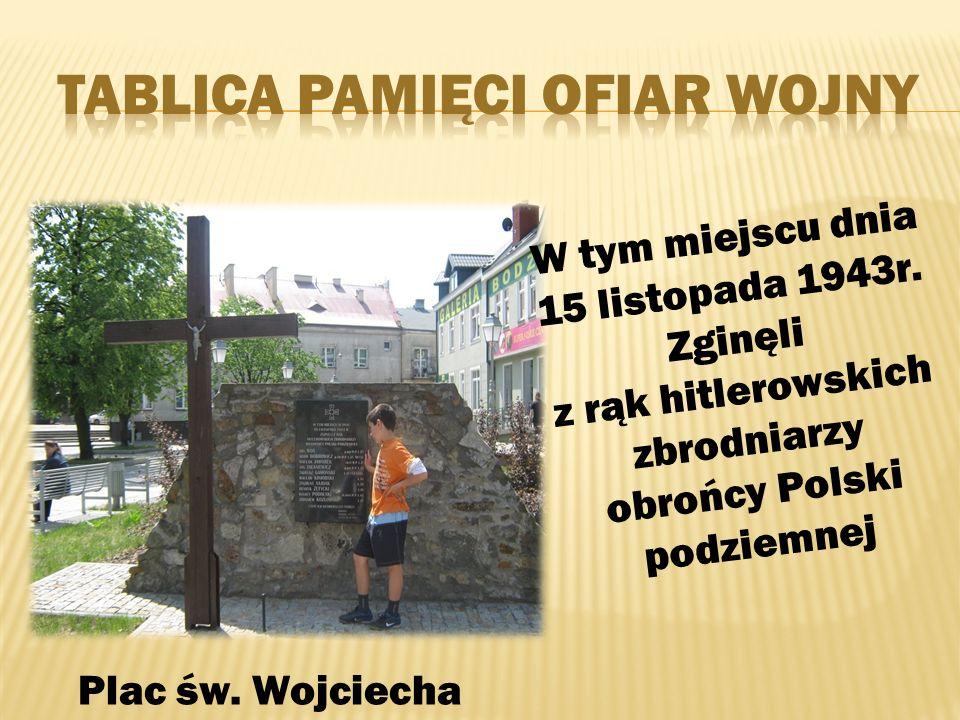 Plac św.Wojciecha W tym miejscu dnia 15 listopada 1943r.