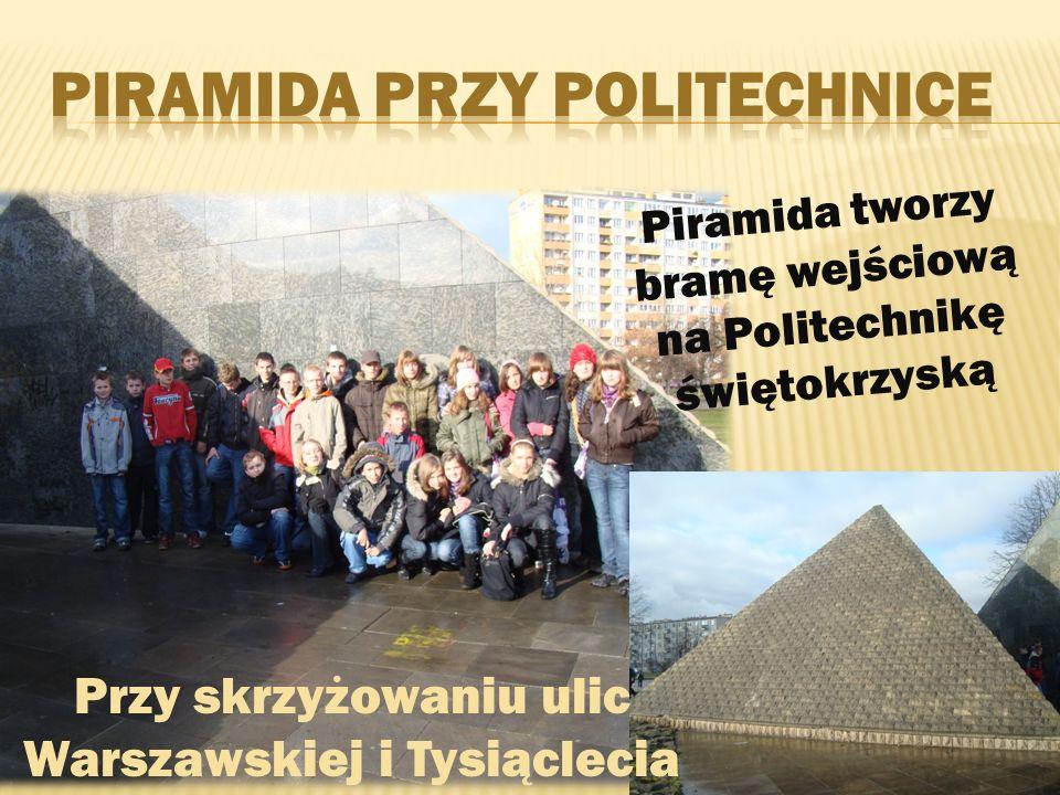Piramida tworzy bramę wejściową na Politechnikę świętokrzyską Przy skrzyżowaniu ulic Warszawskiej i Tysiąclecia