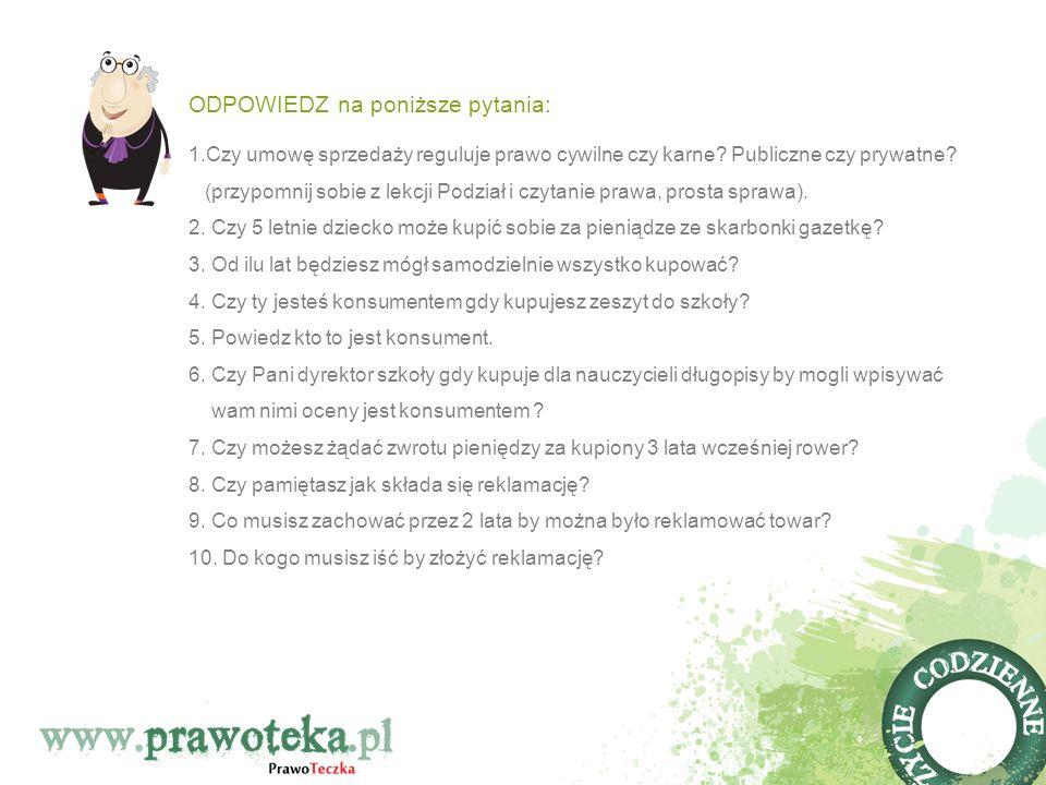 ODPOWIEDZ na poniższe pytania: 1.Czy umowę sprzedaży reguluje prawo cywilne czy karne? Publiczne czy prywatne? (przypomnij sobie z lekcji Podział i cz
