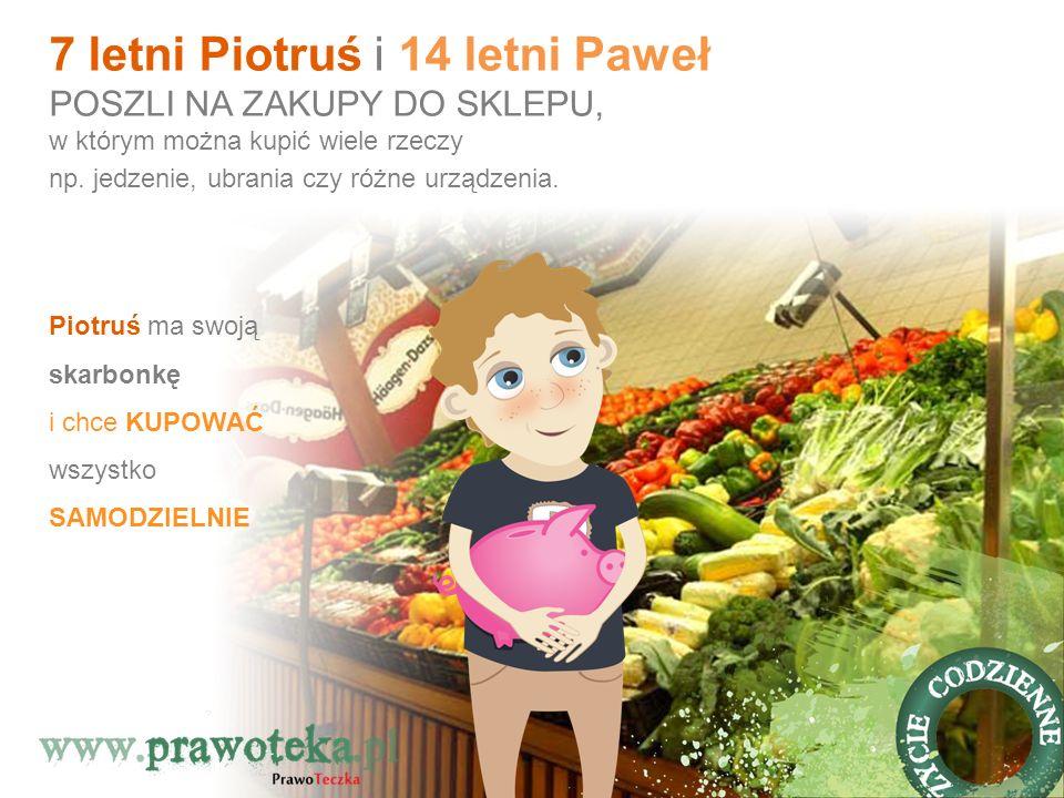 7 letni Piotruś i 14 letni Paweł POSZLI NA ZAKUPY DO SKLEPU, w którym można kupić wiele rzeczy np. jedzenie, ubrania czy różne urządzenia. Piotruś ma