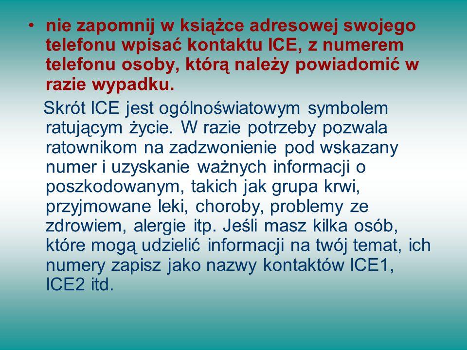 nie zapomnij w książce adresowej swojego telefonu wpisać kontaktu ICE, z numerem telefonu osoby, którą należy powiadomić w razie wypadku.