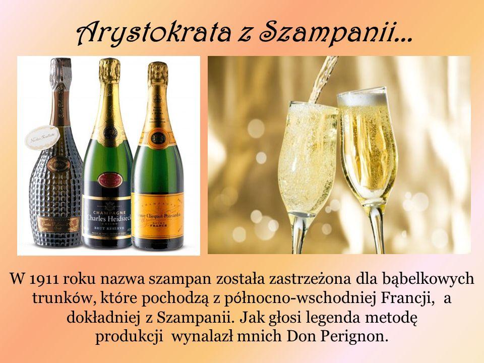 Arystokrata z Szampanii... W 1911 roku nazwa szampan została zastrzeżona dla bąbelkowych trunk ó w, kt ó re pochodzą z p ó łnocno-wschodniej Francji,