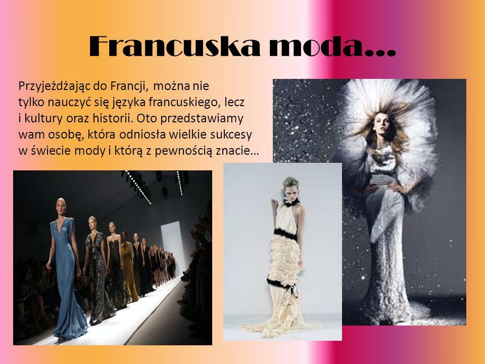 Francuska moda... Przyjeżdżając do Francji, można nie tylko nauczyć się języka francuskiego, lecz i kultury oraz historii. Oto przedstawiamy wam osobę