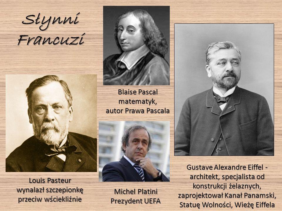 Słynni Francuzi Louis Pasteur wynalazł szczepionkę przeciw wściekliźnie Gustave Alexandre Eiffel - architekt, specjalista od konstrukcji żelaznych, za