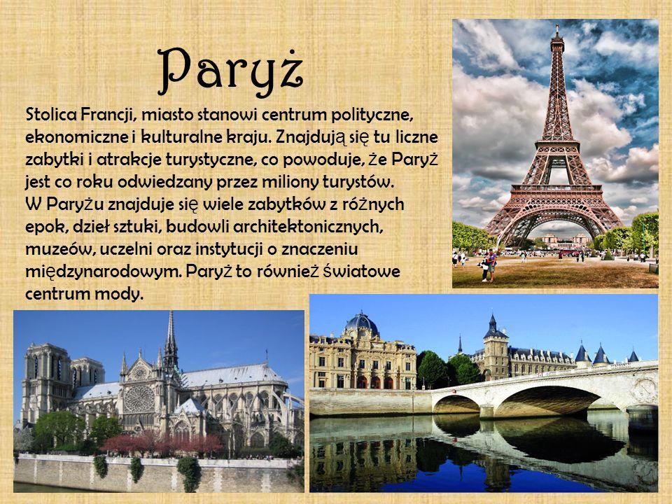 Paryz. Stolica Francji, miasto stanowi centrum polityczne, ekonomiczne i kulturalne kraju. Znajduj ą si ę tu liczne zabytki i atrakcje turystyczne, co