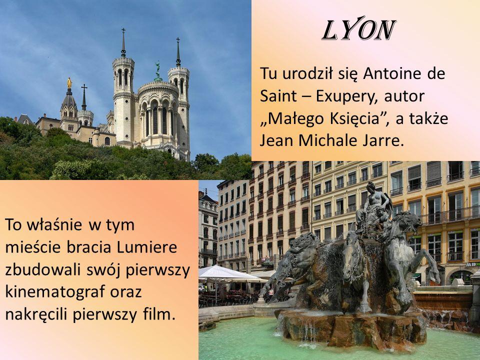Lyon Tu urodził się Antoine de Saint – Exupery, autor Małego Księcia, a także Jean Michale Jarre. To właśnie w tym mieście bracia Lumiere zbudowali sw