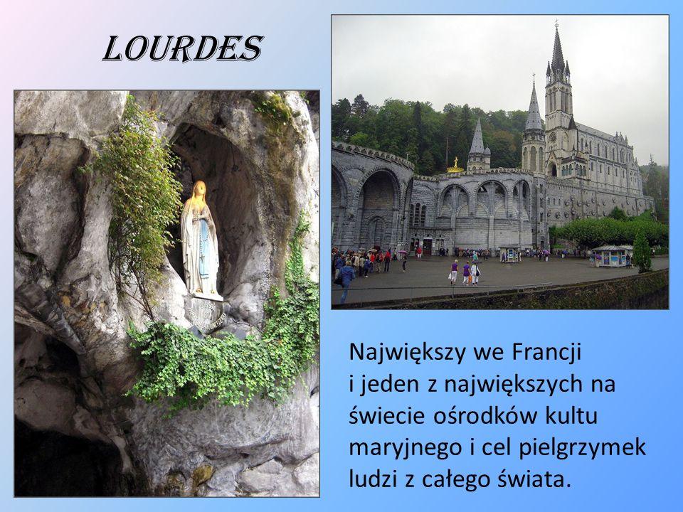 Lourdes Największy we Francji i jeden z największych na świecie ośrodków kultu maryjnego i cel pielgrzymek ludzi z całego świata.
