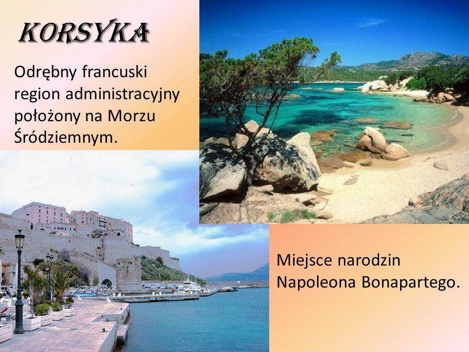 Korsyka Miejsce narodzin Napoleona Bonapartego. Odrębny francuski region administracyjny położony na Morzu Śródziemnym.