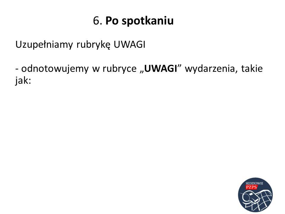 6. Po spotkaniu Uzupełniamy rubrykę UWAGI - odnotowujemy w rubryce UWAGI wydarzenia, takie jak: