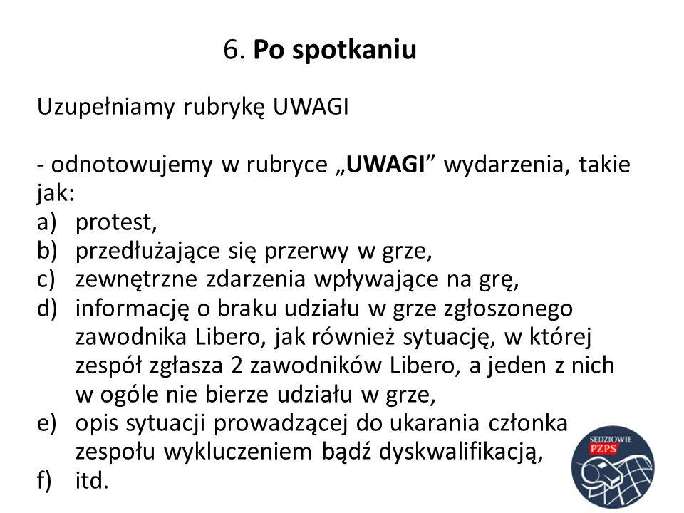 6. Po spotkaniu Uzupełniamy rubrykę UWAGI - odnotowujemy w rubryce UWAGI wydarzenia, takie jak: a)protest, b)przedłużające się przerwy w grze, c)zewnę