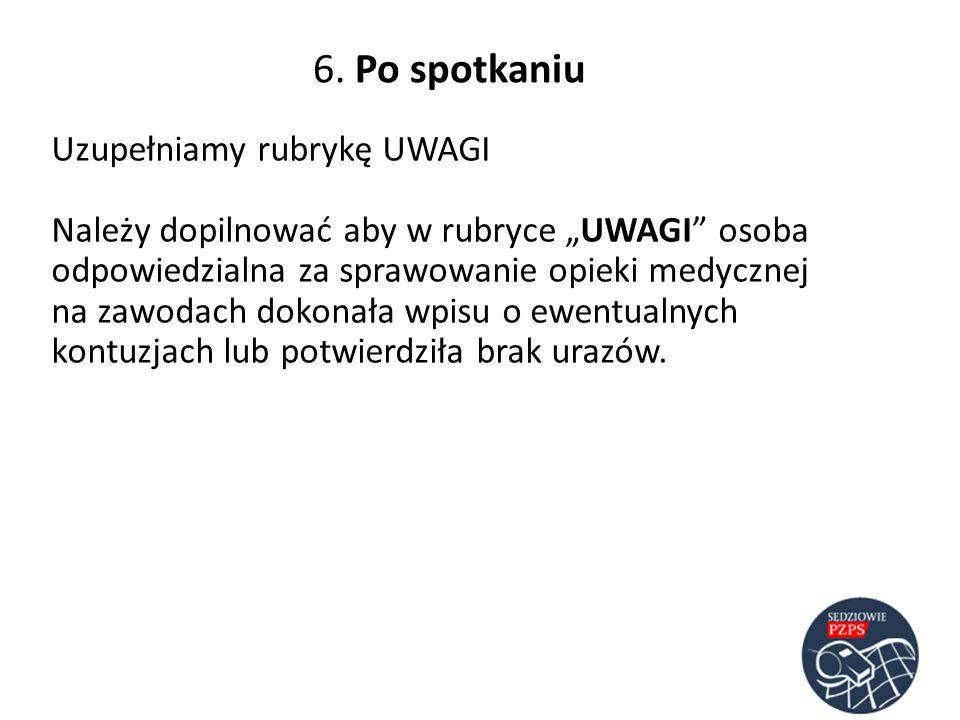 6. Po spotkaniu Uzupełniamy rubrykę UWAGI Należy dopilnować aby w rubryce UWAGI osoba odpowiedzialna za sprawowanie opieki medycznej na zawodach dokon