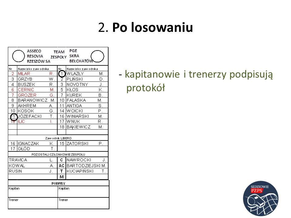 2. Po losowaniu - kapitanowie i trenerzy podpisują protokół