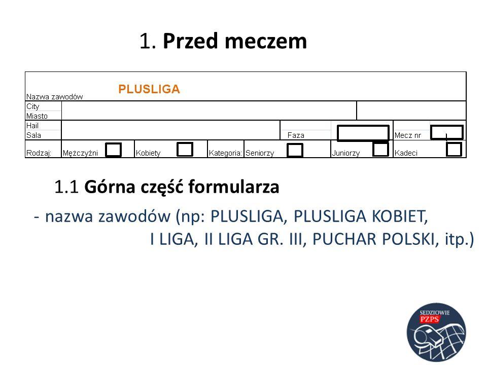 - nazwa zawodów (np: PLUSLIGA, PLUSLIGA KOBIET, I LIGA, II LIGA GR. III, PUCHAR POLSKI, itp.) 1.1 Górna część formularza PLUSLIGA