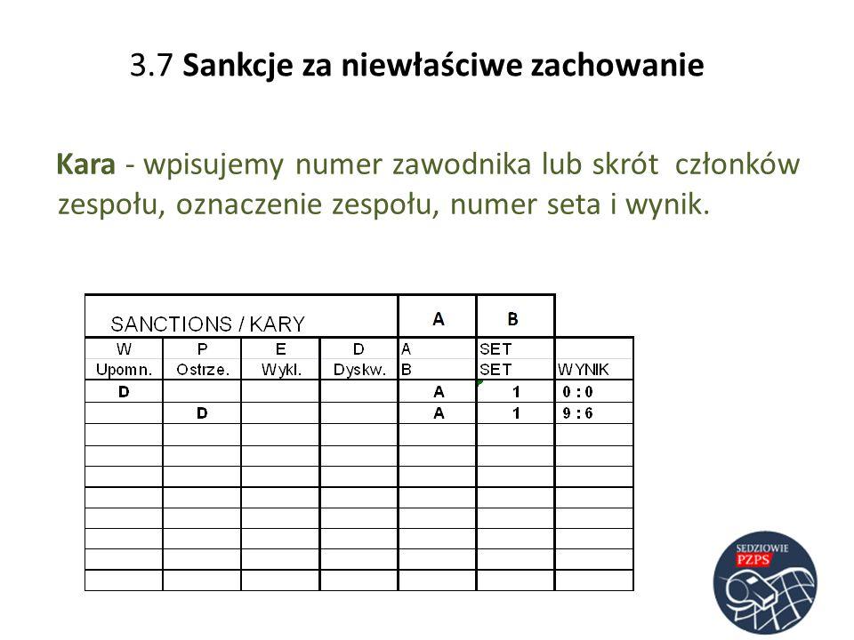 3.7 Sankcje za niewłaściwe zachowanie Kara - wpisujemy numer zawodnika lub skrót członków zespołu, oznaczenie zespołu, numer seta i wynik.