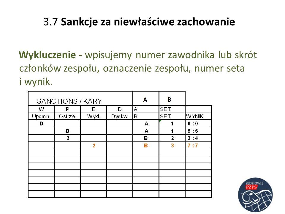 Wykluczenie - wpisujemy numer zawodnika lub skrót członków zespołu, oznaczenie zespołu, numer seta i wynik. 3.7 Sankcje za niewłaściwe zachowanie