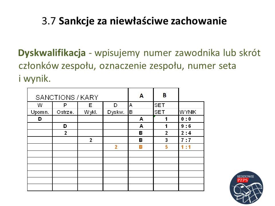 Dyskwalifikacja - wpisujemy numer zawodnika lub skrót członków zespołu, oznaczenie zespołu, numer seta i wynik. 3.7 Sankcje za niewłaściwe zachowanie