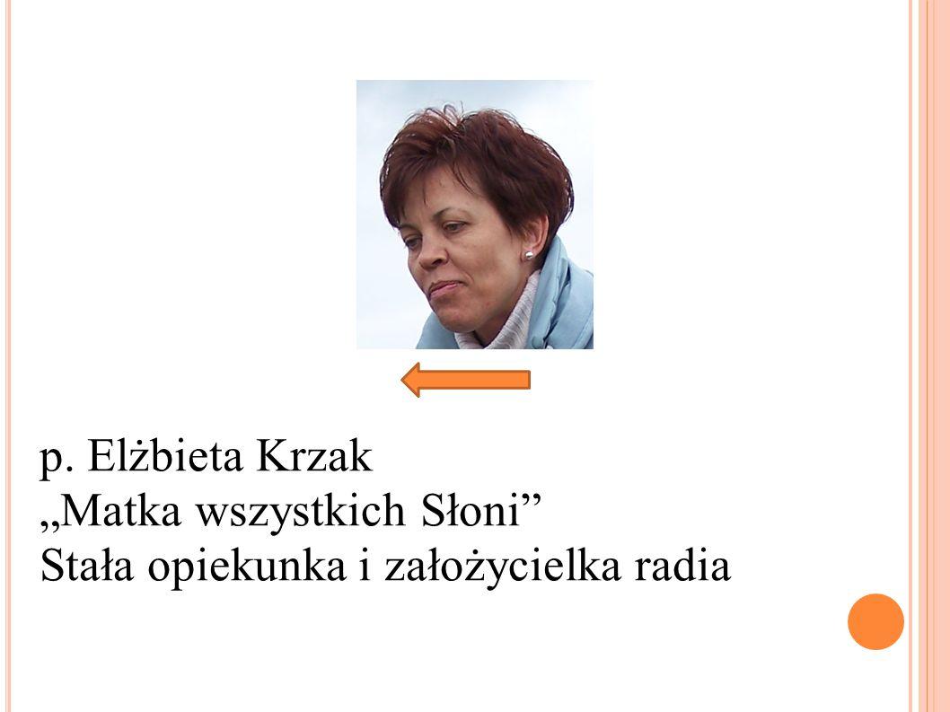 p. Elżbieta Krzak Matka wszystkich Słoni Stała opiekunka i założycielka radia