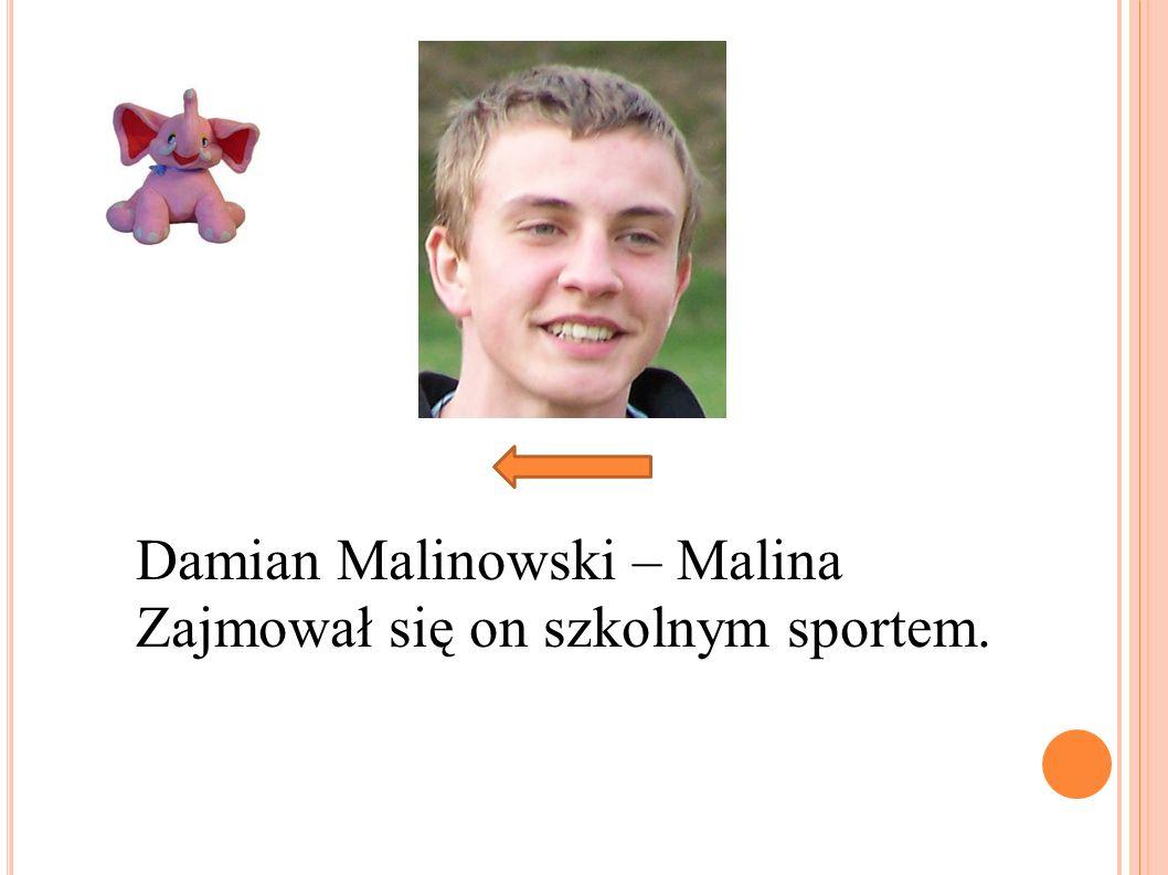 Damian Malinowski – Malina Zajmował się on szkolnym sportem.
