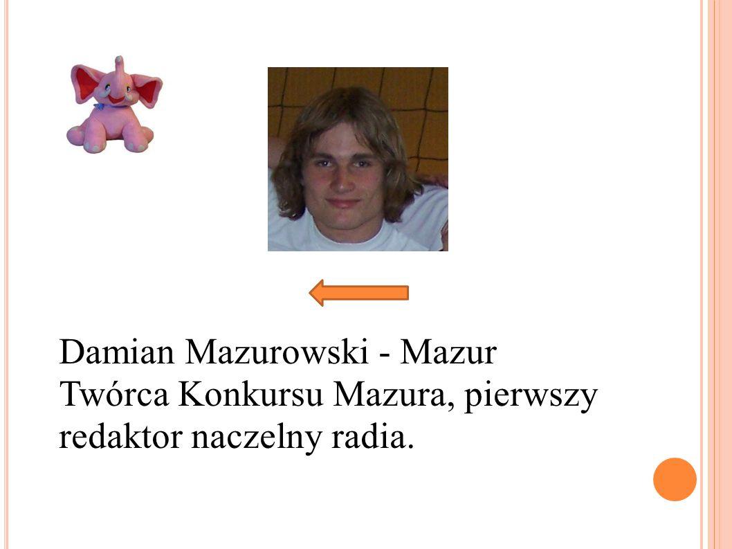 Damian Mazurowski - Mazur Twórca Konkursu Mazura, pierwszy redaktor naczelny radia.