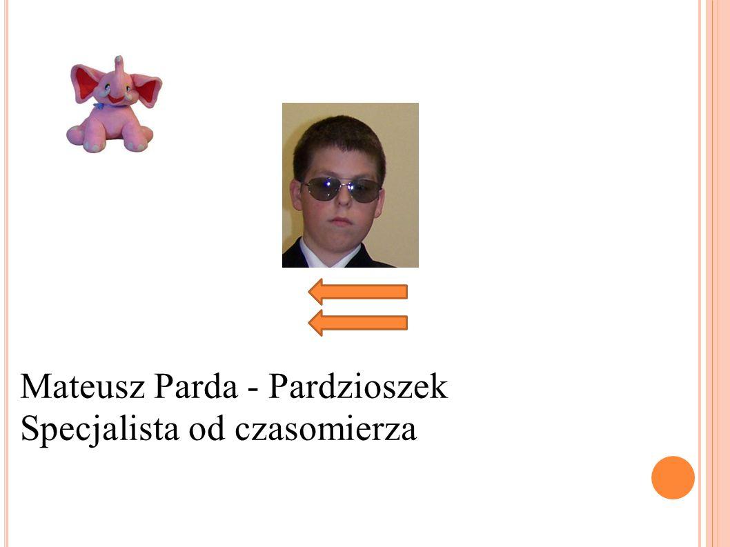 Mateusz Parda - Pardzioszek Specjalista od czasomierza