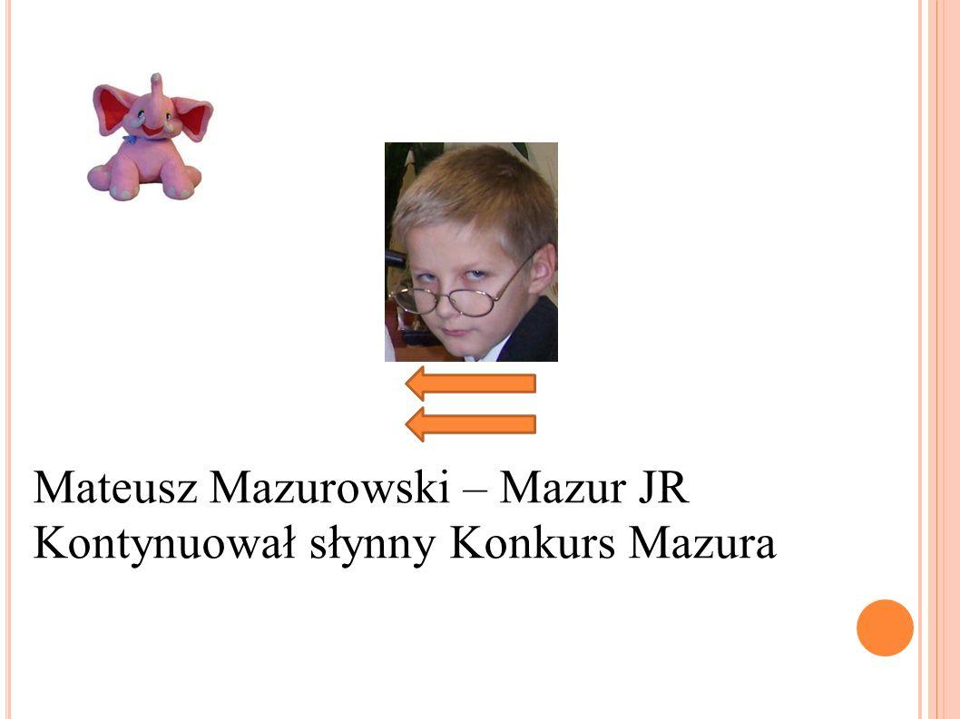 Mateusz Mazurowski – Mazur JR Kontynuował słynny Konkurs Mazura