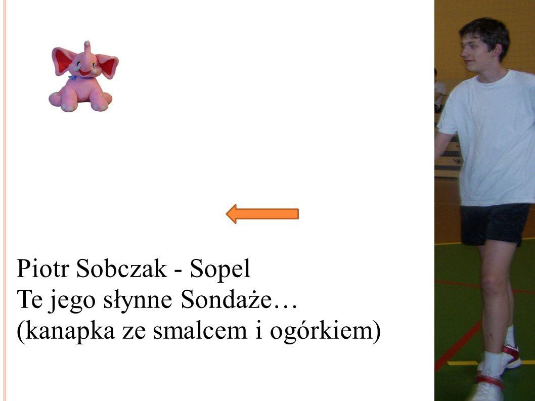 Piotr Sobczak - Sopel Te jego słynne Sondaże… (kanapka ze smalcem i ogórkiem)