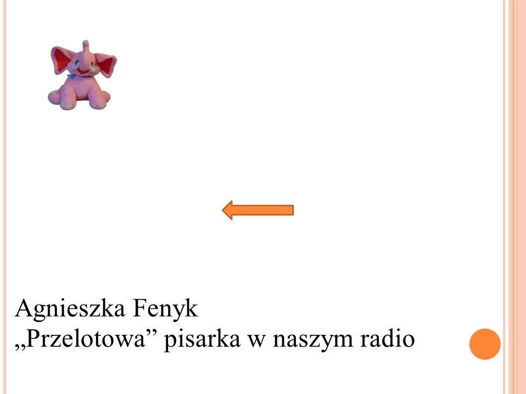 Agnieszka Fenyk Przelotowa pisarka w naszym radio