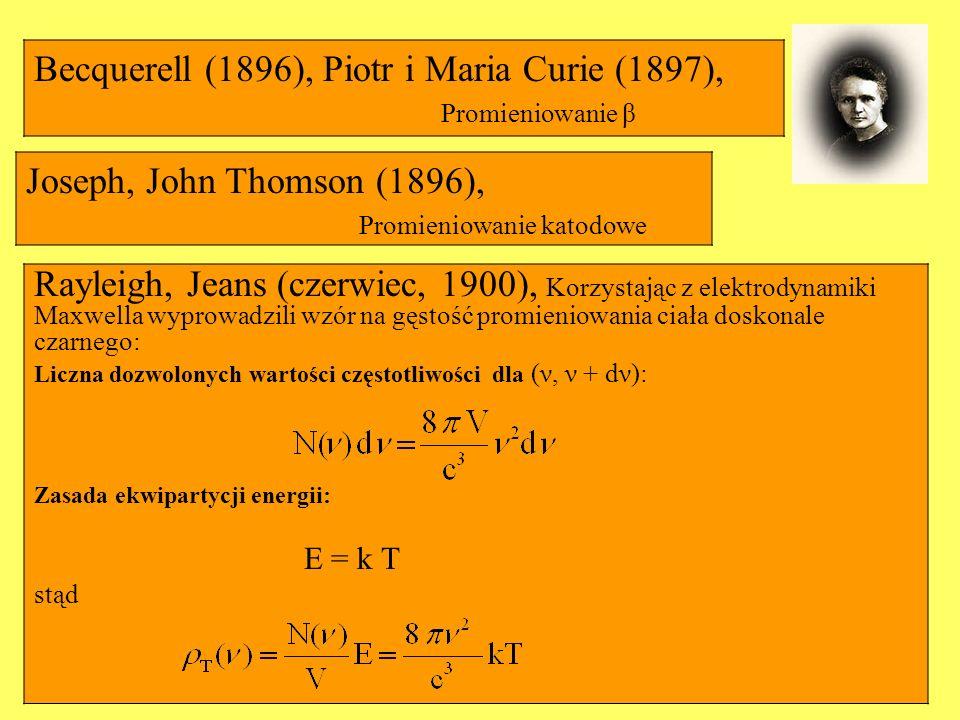 Joseph, John Thomson (1896), Promieniowanie katodowe Rayleigh, Jeans (czerwiec, 1900), Korzystając z elektrodynamiki Maxwella wyprowadzili wzór na gęs