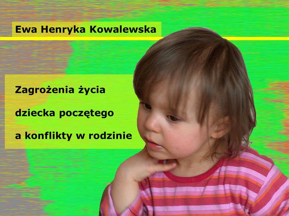Ewa Henryka Kowalewska Zagrożenia życia dziecka poczętego a konflikty w rodzinie