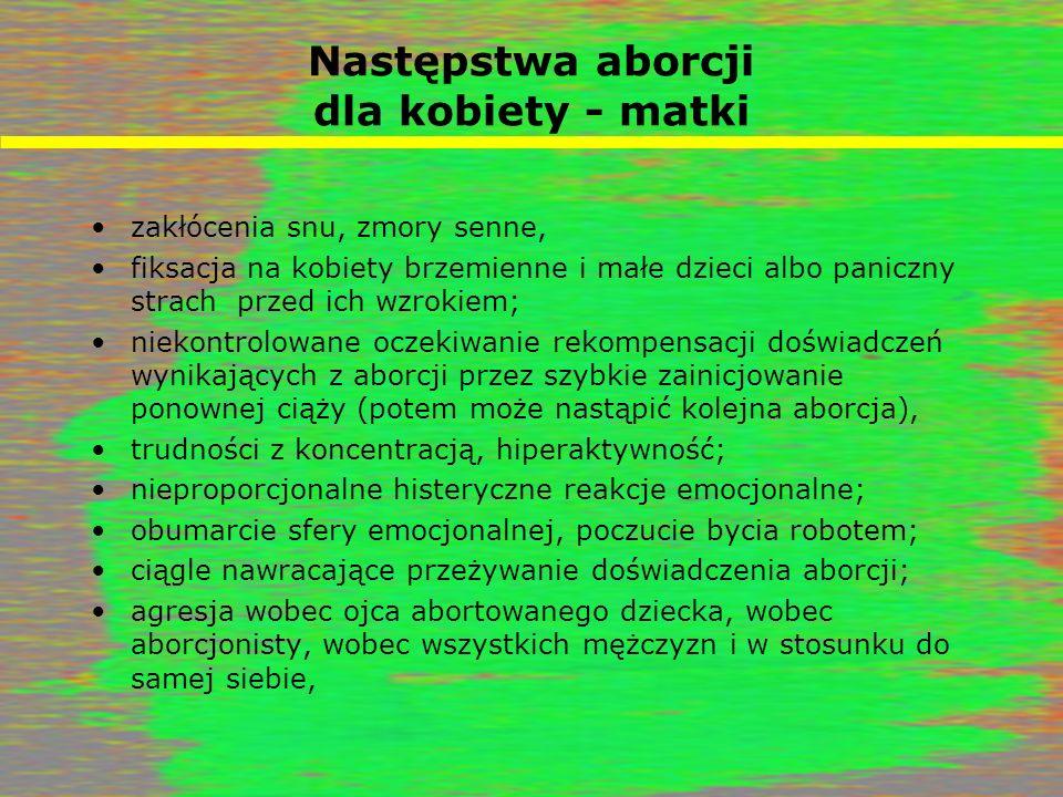Następstwa aborcji dla kobiety - matki zakłócenia snu, zmory senne, fiksacja na kobiety brzemienne i małe dzieci albo paniczny strach przed ich wzroki