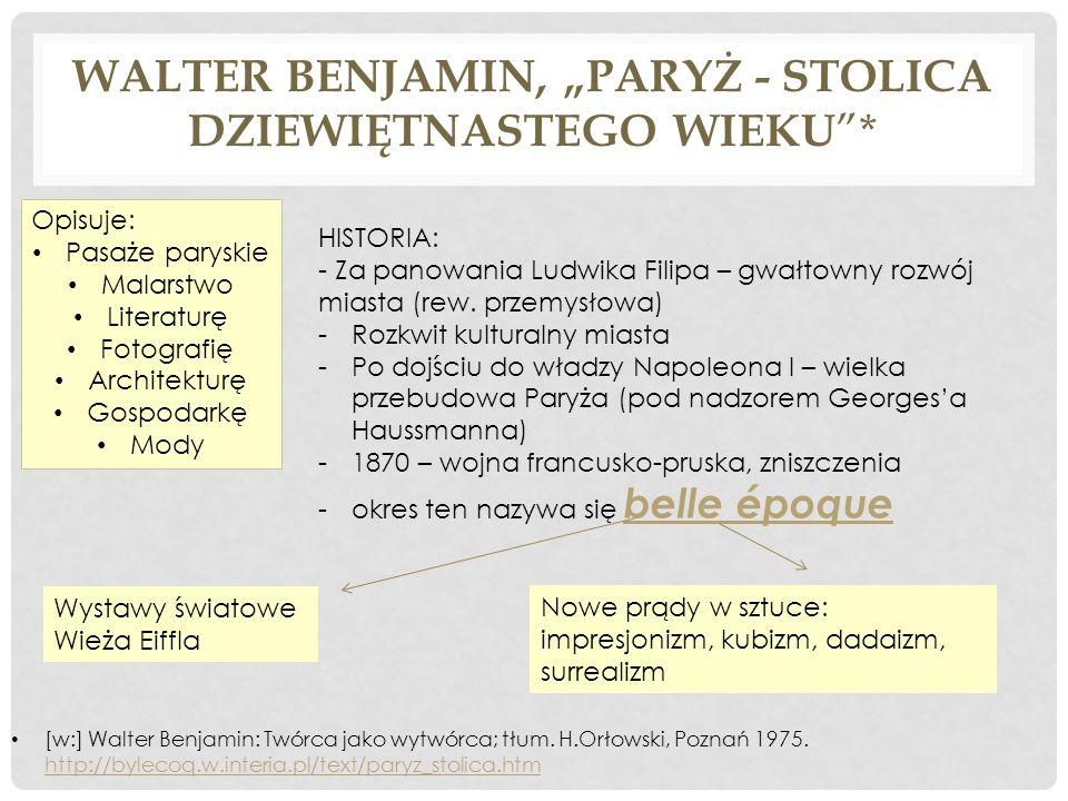 WALTER BENJAMIN, PARYŻ - STOLICA DZIEWIĘTNASTEGO WIEKU * [w:] Walter Benjamin: Twórca jako wytwórca; tłum. H.Orłowski, Poznań 1975. http://bylecoq.w.i