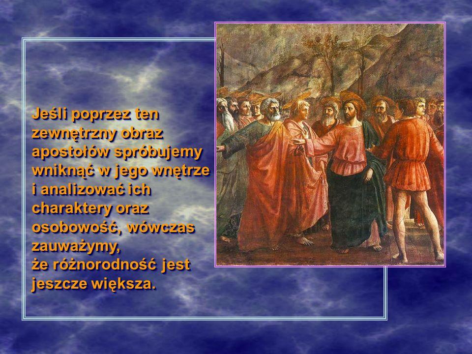 Jeśli poprzez ten zewnętrzny obraz apostołów spróbujemy wniknąć w jego wnętrze i analizować ich charaktery oraz osobowość, wówczas zauważymy, że różno