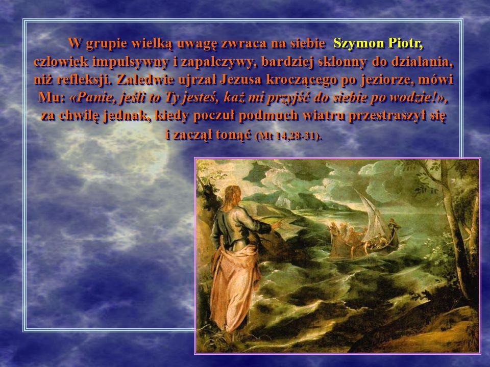 W grupie wielką uwagę zwraca na siebie Szymon Piotr, człowiek impulsywny i zapalczywy, bardziej skłonny do działania, niż refleksji. Zaledwie ujrzał J
