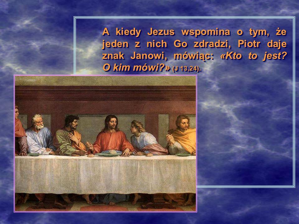 A kiedy Jezus wspomina o tym, że jeden z nich Go zdradzi, Piotr daje znak Janowi, mówiąc: «Kto to jest.
