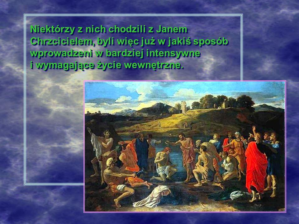 Niektórzy z nich chodzili z Janem Chrzcicielem, byli więc już w jakiś sposób wprowadzeni w bardziej intensywne i wymagające życie wewnętrzne.
