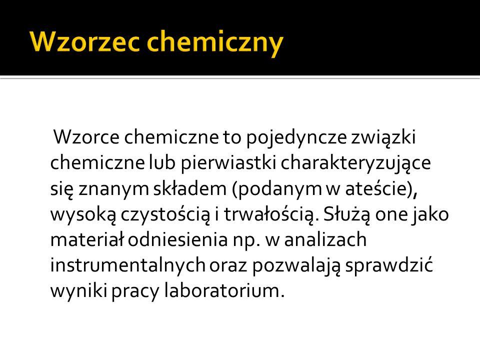 Wzorce chemiczne to pojedyncze związki chemiczne lub pierwiastki charakteryzujące się znanym składem (podanym w ateście), wysoką czystością i trwałością.