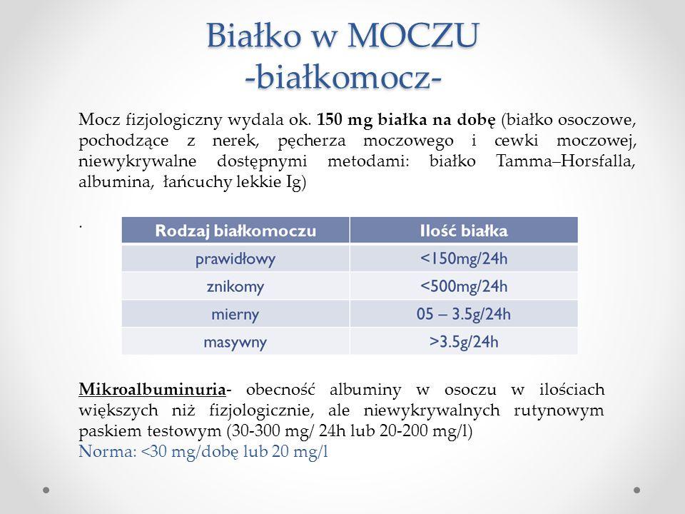 Białko w MOCZU -białkomocz- Mocz fizjologiczny wydala ok. 150 mg białka na dobę (białko osoczowe, pochodzące z nerek, pęcherza moczowego i cewki moczo