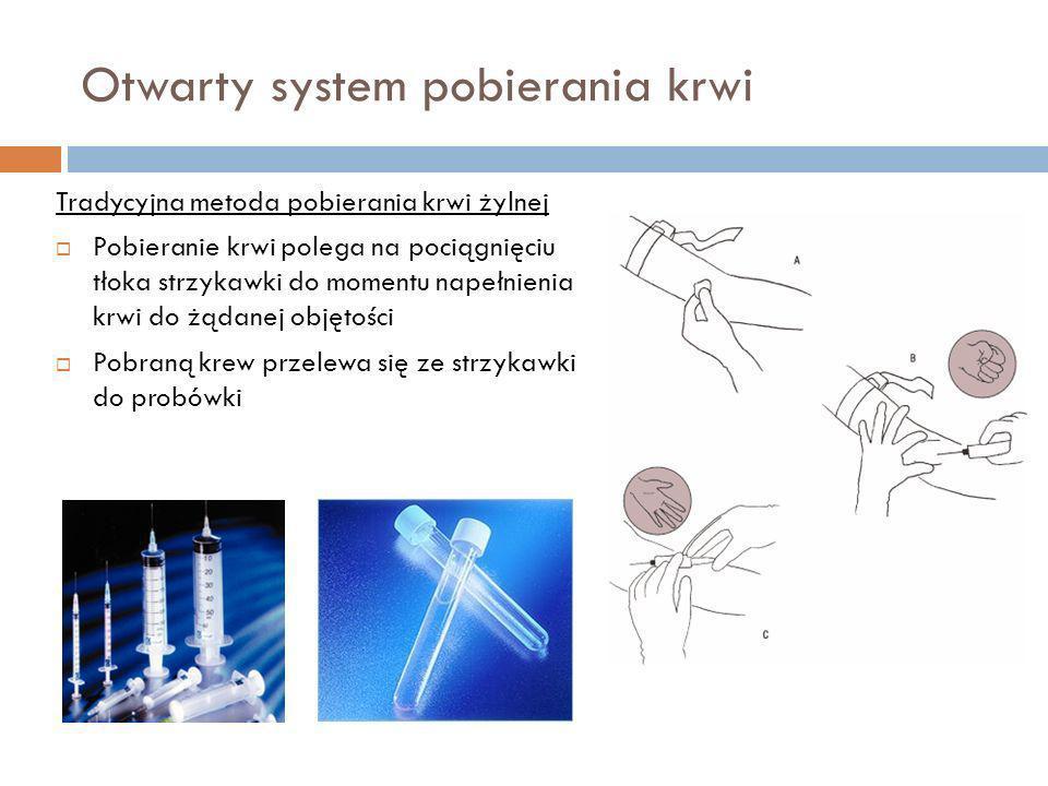 Otwarty system pobierania krwi Tradycyjna metoda pobierania krwi żylnej Pobieranie krwi polega na pociągnięciu tłoka strzykawki do momentu napełnienia
