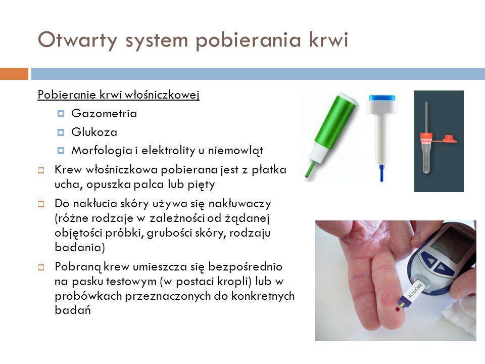 Otwarty system pobierania krwi Pobieranie krwi włośniczkowej Gazometria Glukoza Morfologia i elektrolity u niemowląt Krew włośniczkowa pobierana jest