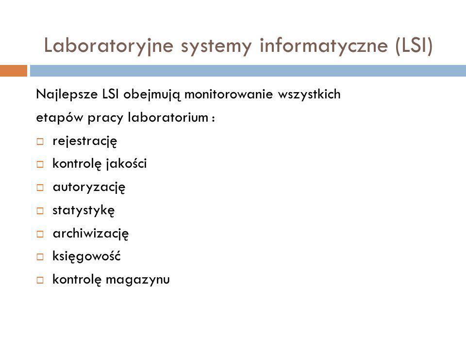 Najlepsze LSI obejmują monitorowanie wszystkich etapów pracy laboratorium : rejestrację kontrolę jakości autoryzację statystykę archiwizację księgowoś