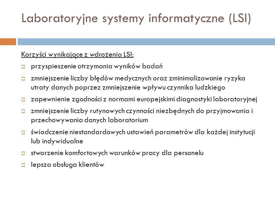 Laboratoryjne systemy informatyczne (LSI) Korzyści wynikające z wdrożenia LSI: przyspieszenie otrzymania wyników badań zmniejszenie liczby błędów medy
