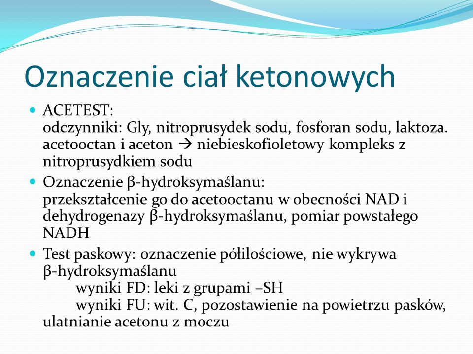 Oznaczenie ciał ketonowych ACETEST: odczynniki: Gly, nitroprusydek sodu, fosforan sodu, laktoza.
