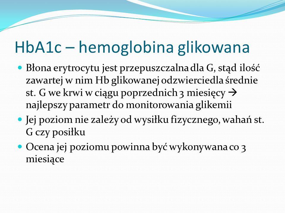HbA1c – hemoglobina glikowana Błona erytrocytu jest przepuszczalna dla G, stąd ilość zawartej w nim Hb glikowanej odzwierciedla średnie st.