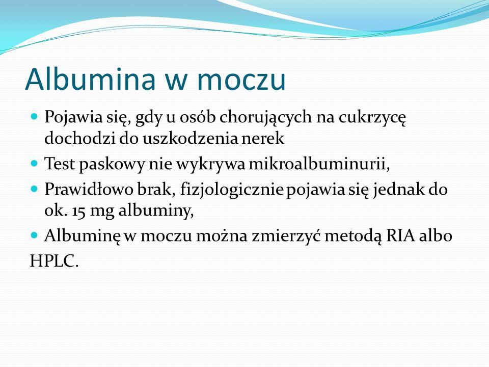 Albumina w moczu Pojawia się, gdy u osób chorujących na cukrzycę dochodzi do uszkodzenia nerek Test paskowy nie wykrywa mikroalbuminurii, Prawidłowo brak, fizjologicznie pojawia się jednak do ok.