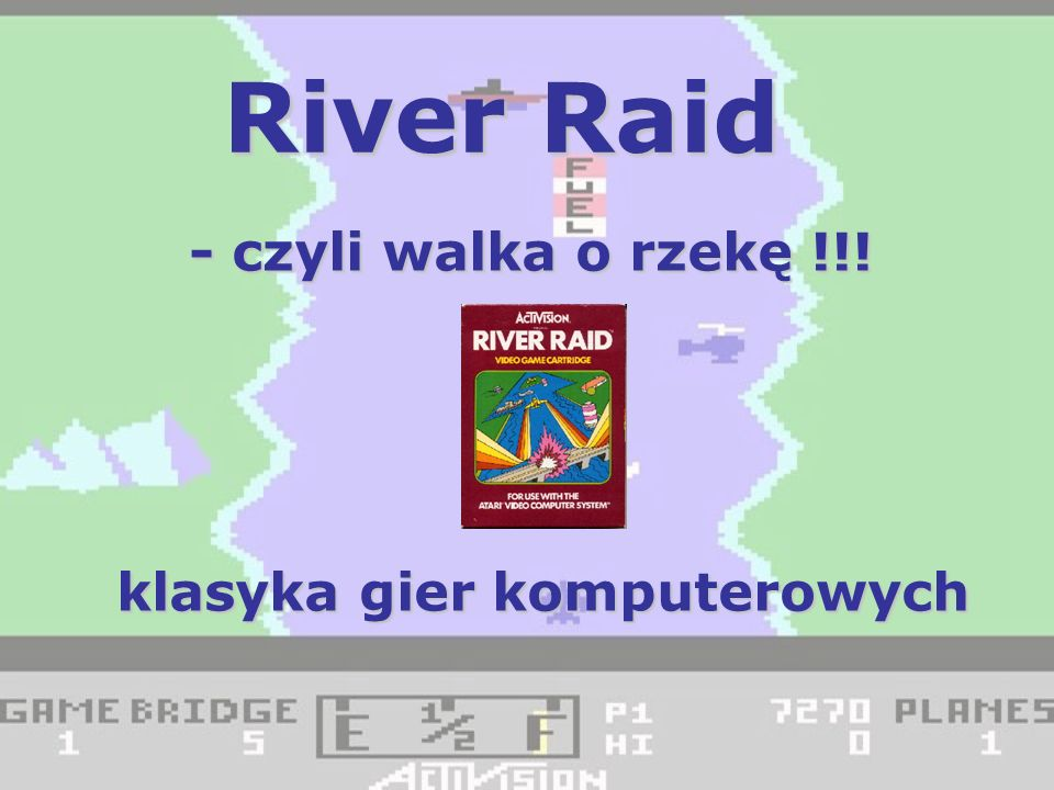 Historia gry River Raid - gra komputerowa z gatunku shoot em up, wydana w roku 1982 przez firmę Activision na konsolę Atari 2600, a później na Atari 5200, 8-bitowe Atari, ColecoVision, Commodore 64, IBM PC, IBM PCjr, Intellivision, ZX Spectrum i MSX.